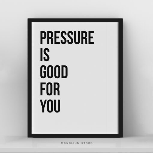 Poster Hiasan Dinding Pressure is Good For You